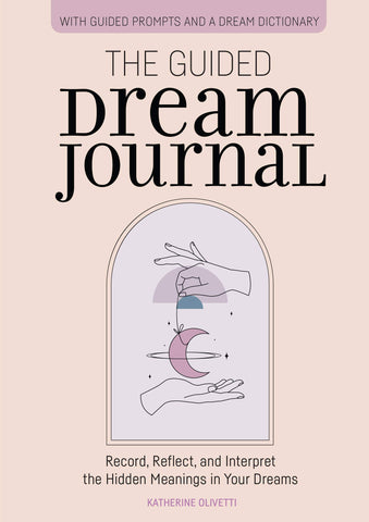 The Guided Dream Journal: by Katherine Olivetti