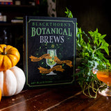Blackthorn's Botanical Brews: Herbal Potions, Magical Teas, and Spirited Libations