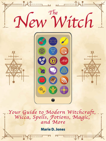 The New Witch: Your Guide to Modern Witchcraft, Wicca, Spells, Potions, Magic, and More