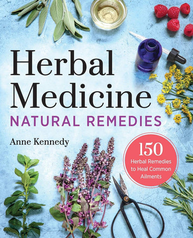 Herbal Medicine Natural Remedies: by Anne Kennedy