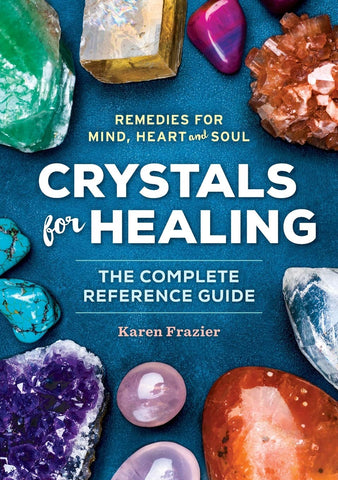Crystals for Healing: The Complete Reference Guide