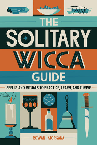 The Solitary Wicca Guide: Spells and Rituals to Practice, Learn, and Thrive