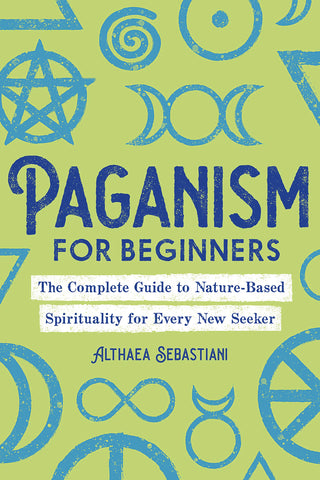 Paganism for Beginners: The Complete Guide