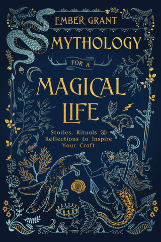 Mythology for a Magical Life: Stories, Rituals & Reflections to Inspire Your Craft