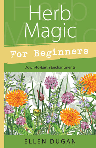 Herb Magic for Beginners By:	Ellen Dugan