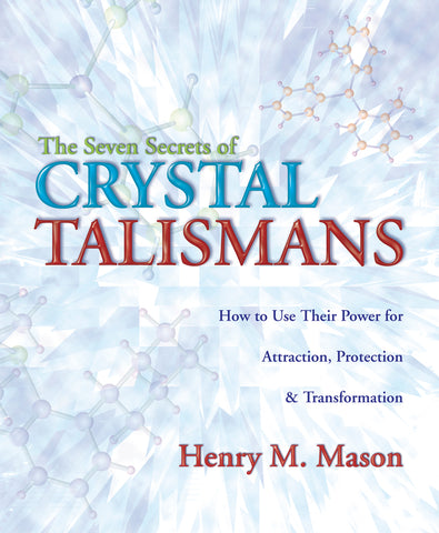 The Seven Secrets of Crystal Talismans by Henry M. Mason