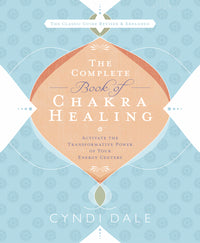 The Complete Book of Chakra Healing By Cyndi Dale
