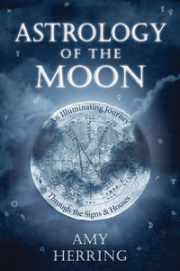 Astrology of the Moon By: Amy Herring