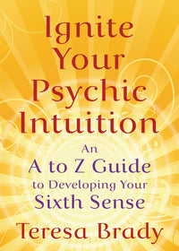 Ignite Your Psychic Intuition By Teresa Brady