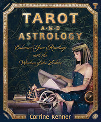 Tarot and Astrology - Enhance Your Readings With the Wisdom of the Zodiac