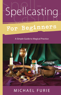 Spellcasting for Beginners - A Simple Guide to Magical Practice