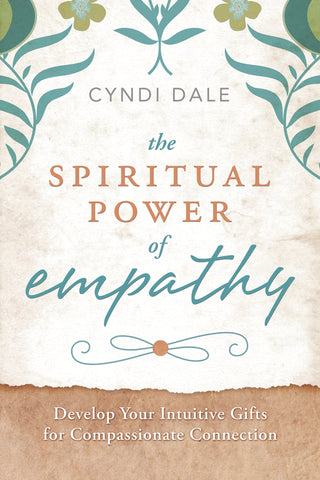 The Spiritual Power of Empathy By: Cyndi Dale