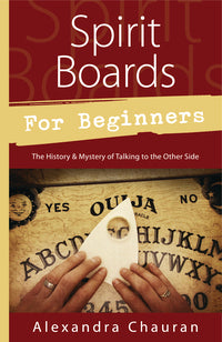 Spirit Boards for Beginners By: Alexandra Chauran