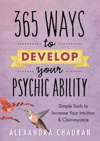 365 Ways to Develop Your Psychic Ability By: Alexandra Chauran