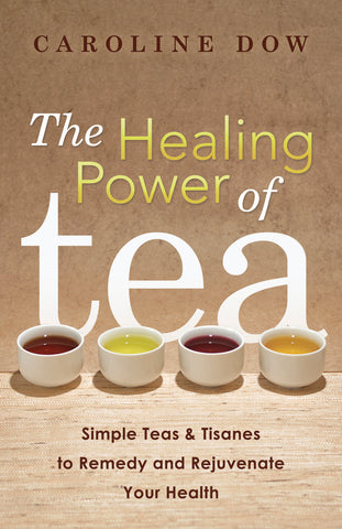 The Healing Power of Tea by Caroline Dow