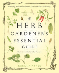 The Herb Gardener's Essential Guide by Sandra Kynes