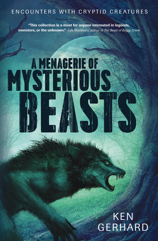 A Menagerie of Mysterious Beasts By Ken Gerhard