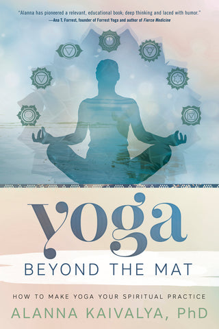 Yoga Beyond the Mat by Alanna Kaivalya