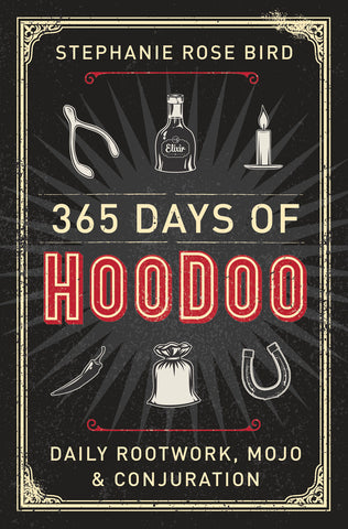 365 Days of Hoodoo Daily Rootwork, Mojo & Conjuration