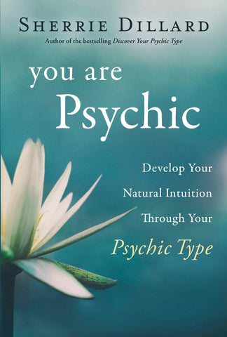 You Are Psychic By: Sherrie Dillard