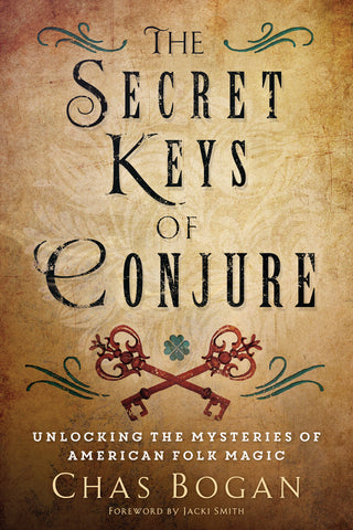 The Secret Keys of Conjure By: Chas Bogan