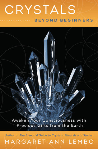 Crystals Beyond Beginners  By: Margaret Ann Lembo