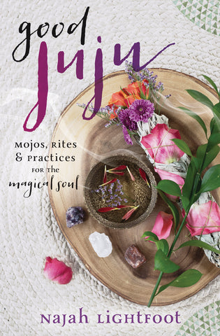Good Juju - Mojos, Rites & Practices for the Magical Soul