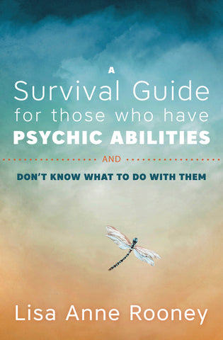 A Survival Guide for Those Who Have Psychic Abilities and Don't Know What to Do With Them