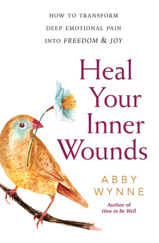 Heal Your Inner Wounds By: Abby Wynne