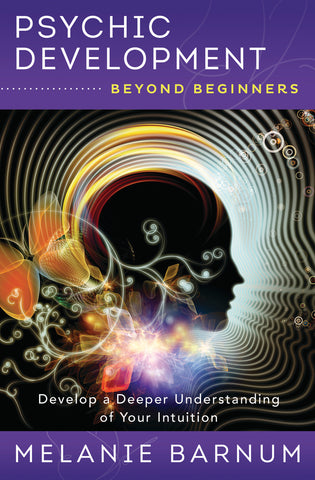 Psychic Development Beyond Beginners By: Melanie Barnum