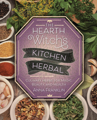 The Hearth Witch's Kitchen - Herbal Culinary Herbs for Magic, Beauty, and Health