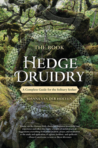 The Book of Hedge Druidry By: Joanna van der Hoeven