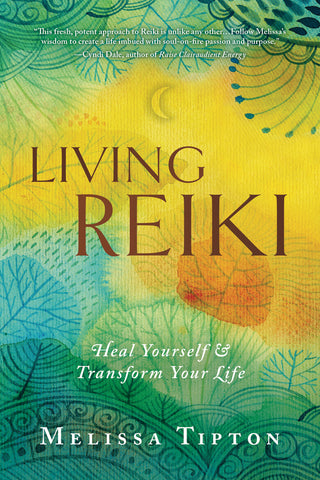 Living Reiki Heal Yourself and Transform Your Life By: Melissa Tipton