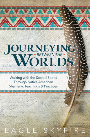 Journeying Between the Worlds By: Eagle Skyfire