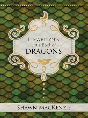 Llewellyn's Little Book of Dragons by: Shawn MacKenzie