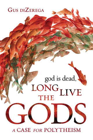 God Is Dead, Long Live the Gods by Gus diZerega