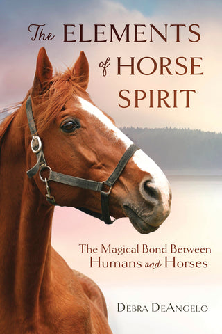 The Elements of Horse Spirit By: Debra DeAngelo