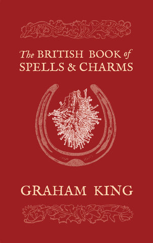 The British Book of Spells & Charms By: Graham King