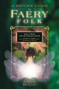 A Witch's Guide to Faery Folk By Edain McCoy
