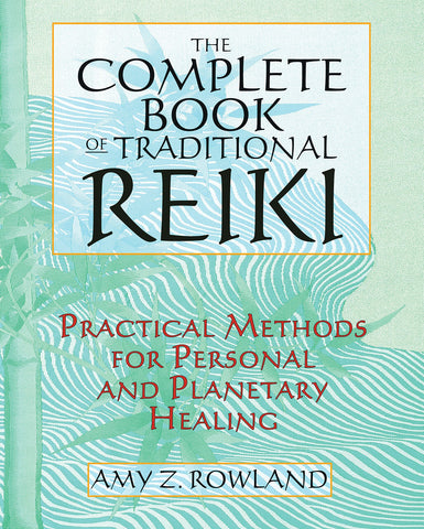The Complete Book of Traditional Reiki by Amy Z. Rowland