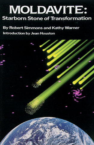 Moldavite: Starborn Stone of Transformation    By Robert Simmons & Kathy Helen Warner - Cast a Stone
