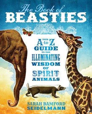 The Book of Beasties Your A-to-Z Guide to the Illuminating Wisdom of Spirit Animals
