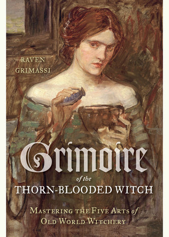 Grimoire of the Thorn-Blooded Witch by Raven Grimassi