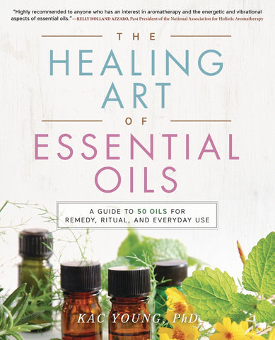 The Healing Art of Essential Oils by. Kac Young, PhD - Cast a Stone