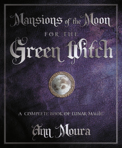Mansions of the Moon for the Green Witch By: Ann Moura