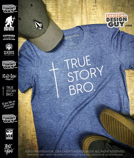 52609522 True Story Bro ™ (Cross) | Men's Christian T-Shirt – ChristianDesignGuy.com