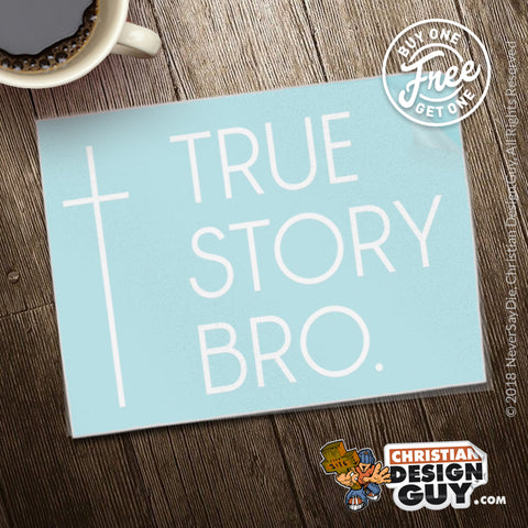 True Story Bro ( Cross ) | Christian Decal Car Sticker BOGO