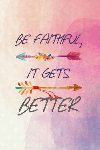"""Be Faithful It Gets Better"" Spiritual Sign"