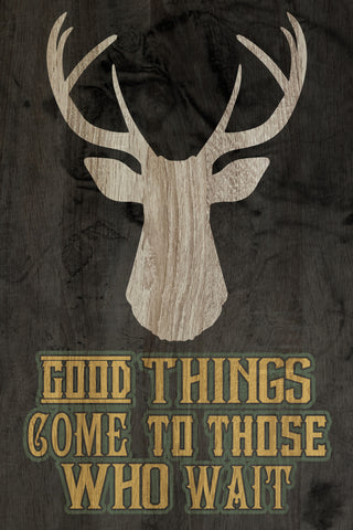"""Good Things Come to Those Who Wait"" Hunting Sign"