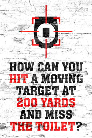 """How Can You Hit A Moving Target At 200 Yards And Miss The Toilet?"" Hunting Sign"